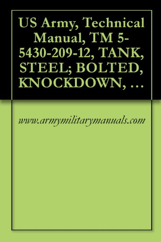 US Army, Technical Manual, TM 5-5430-209-12, TANK, STEEL; BOLTED, KNOCKDOWN, SEALED OPENINGS, STANDARD BOTTOM AND ROOF, G OIL OR WATER, (TYPE 1-POL AND ... (5430-00-138-1821), 3,00 (English Edition) - Pol-typ Standard Pol