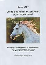 Guide des huiles essentielles pour mon cheval de Kareen VOGT