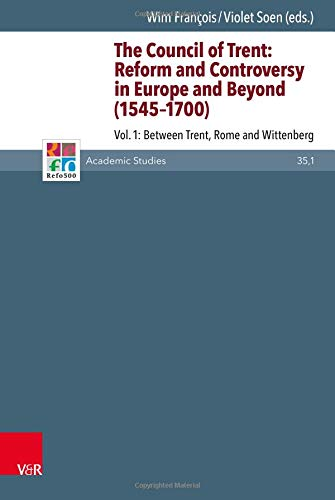 The Council of Trent: Reform and Controversy in Europe and Beyond (1545-1700): Vol. 1: Between Trent, Rome and Wittenberg (Refo500 Academic Studies (R5AS), Band 35)
