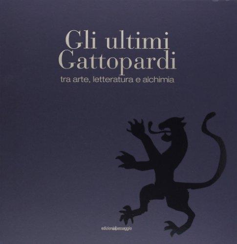 Gli ultimi Gattopardi, tra arte, letteratura e alchimia. Ediz. illustrata