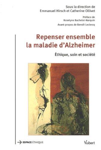 Repenser ensemble la maladie d'Alzheimer : Ethique, soin et société