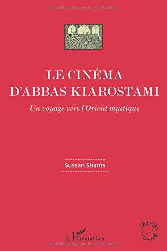 Cinema d'Abbas Kiarostami un Voyage Vers l'Orient Mystique par Sussan Shams