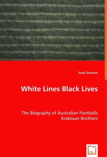 White Lines Black Lives: The Biography of Australian Footballs Krakouer Brothers (Black Australian Football)