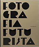 Fotografia futurista. Ediz. numerata. Ediz. inglese