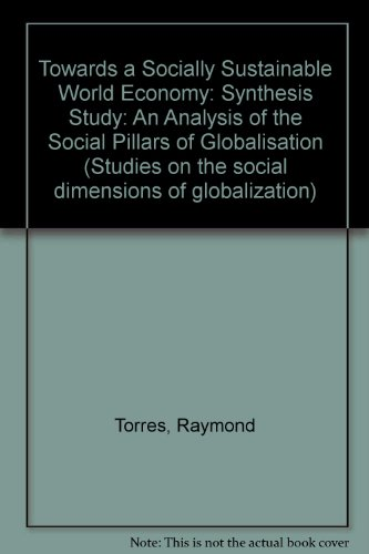 Towards a Socially Sustainable World Economy: An Analysis of the Social Pillars of Globalization: An Analysis of the Social Pillars of Globalisation