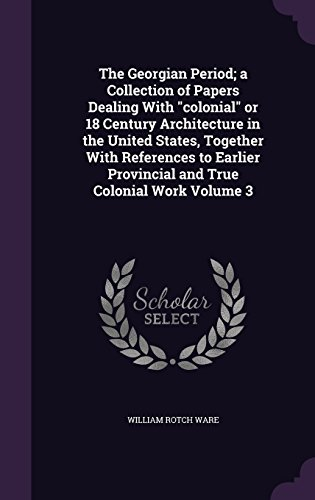 The Georgian Period; a Collection of Papers Dealing With