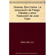 Dramas. Don Carlos. La conjuración de Fiesgo. Cábalas y amor. Traducción de J...