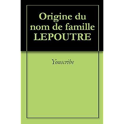 Origine du nom de famille LEPOUTRE (Oeuvres courtes)