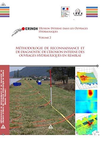 ERINOH : Érosion interne dans les Ouvrages Hydrauliques - Volume 2: Méthodologie de reconnaissance et de diagnostic de l'érosion interne des ouvrages hydrauliques en remblai. PDF Books