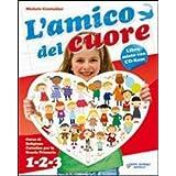 L'amico del cuore. Con espansione online. Per la 1ª, 2ª e 3ª classe elementare. Con CD Audio. Con CD-ROM