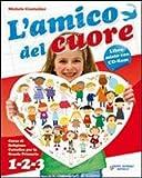 L'amico del cuore. Per la 1ª, 2ª e 3ª classe elementare. Con CD Audio. Con CD-ROM. Con espansione online