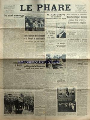 PHARE (LE) [No 42589] du 26/11/1940 - LE ROI MICHEL DE ROUMANIE CHEZ LES LIGIONNAIRES - LA NOUVELLE ORIENTATION POLITIQUE DE LA ROUMANIE - DELCARATION DE ANTONESCO - LE BOMBARDEMENT DE MARSEILLE - M. MISTLER A ATHENES - LES IRLANDAIS DEMANDENT LA LIBERATION DU NORD-EST DE L'ULSTER - LES HOSTILITE ITALO-GRECQUES - RAIDS ALLEMANDS DE REPRESAILLES - JEAN CHIAPPE AMBASSADEUR EN SYRIE - APRES L'ADHESION DE LA ROUMANIE ET LA SLOVAQUIE AU PACTE TRIPARTITE - DECLARATIONS DE TUKA A BERLIN - LE VRAI COUR