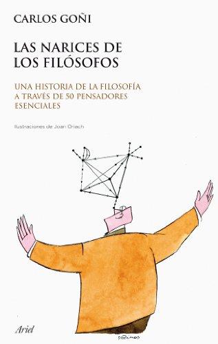 Las narices de los filósofos: Una historia de la filosofía a través de 50 pensadores esenciales por Carlos Goñi