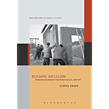 Building Socialism: Architecture and Urbanism in East German Literature, 1955-1973 (New Directions in German Studies)