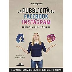 La pubblicità su Facebook e Instagram. 50 consigli pratici per Ads di successo