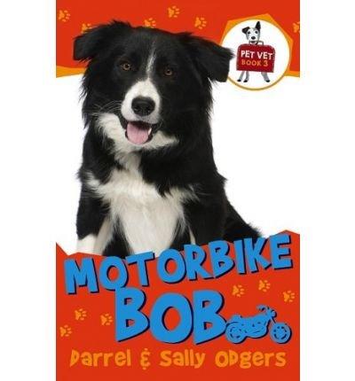 MOTORBIKE BOB (PET VETS #03) BY ODGERS, DARREL (AUTHOR)PAPERBACK
