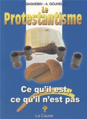 Le protestantisme : Ce qu'il est, Ce qu'il n'est pas par Laurent Gagnebin