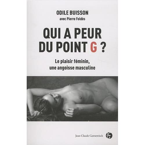 Qui a peur du point G ? : Le plaisir féminin, une angoisse masculine
