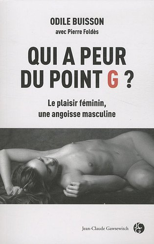 Qui a peur du point G ? : Le plaisir fminin, une angoisse masculine