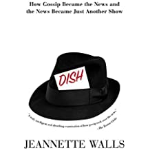 Dish:: How Gossip Became the News and the News Became Just Another Show by Jeannette Walls (2001-01-23)