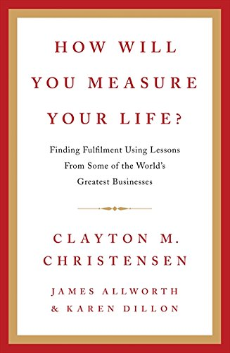 How Will You Measure Your Life? por Clayton Christensen