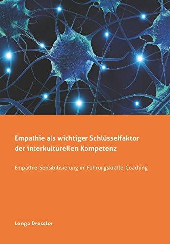 Empathie als wichtiger Schlüsselfaktor interkultureller Kompetenz: Empathie-Sensibilisierung im Führungskräfte-Coaching