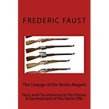 The Lineage of the Mosin-Nagant: Facts and Circumstance in the History and Development of the Mosin-Nagant Rifle