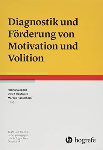 Diagnostik und Förderung von Motivation und Volition (Tests und Trends in der pädagogisch-psychologischen Diagnostik)