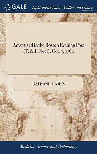 Advertised in the Boston Evening Post (T. & J. Fleet), Oct. 7, 1765: The Second Edition of Ames's Almanack for 1766, Will Be Published This Week