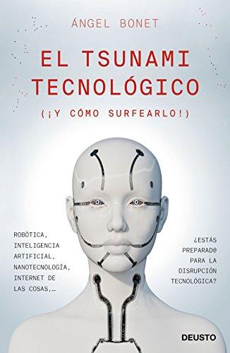 El tsunami tecnológico: (¡ Y cómo surfearlo!) por Angel Bonet Codina