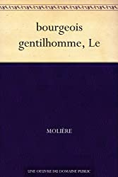bourgeois gentilhomme, Le (French Edition)