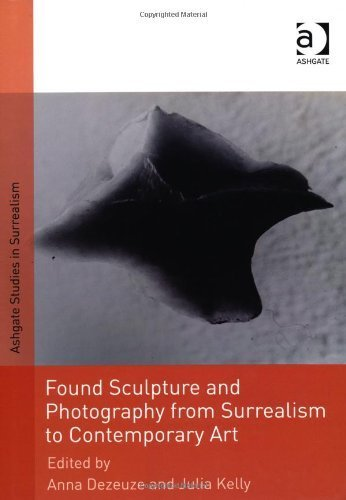 Found Sculpture and Photography from Surrealism to Contemporary Art (Ashgate Studies in Surrealism) by Ashgate Publishing (2013-06-24)