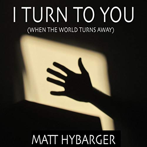 I Turn to You (When the World Turns Away)