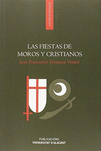 Las fiestas de moros y cristianos (Monografías) por José Fernando Domene Verdú