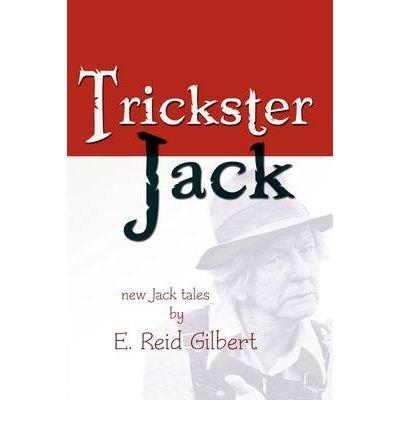 [Trickster Jack [ TRICKSTER JACK ] By Gilbert, E Reid ( Author )Jul-01-2009 Paperback (Jack Gilbert)