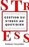 Gestion du stress au quotidien – Livre comment gérer son stress: Le guide pratique indispensable pour gérer son stress et retrouver la paix à tout âge et en toute circonstance
