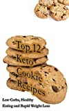 Top 12 Keto Cookie Recipes: Low Carbs, Healthy Eating and Rapid Weight Loss (English Edition)