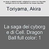 La saga dei cyborg e di Cell. Dragon Ball full color: 1