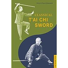 Classical T'ai Chi Sword (Tuttle Martial Arts)
