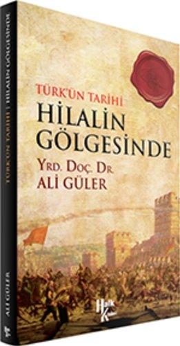 Hilalin Gölgesinde: Türkün Tarihi