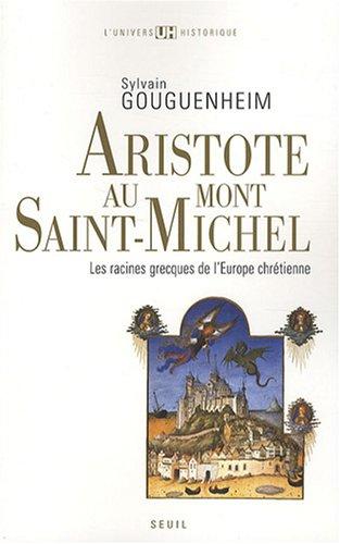 Aristote au mont Saint-Michel : Les racines grecques de l'Europe chrétienne par Sylvain Gouguenheim