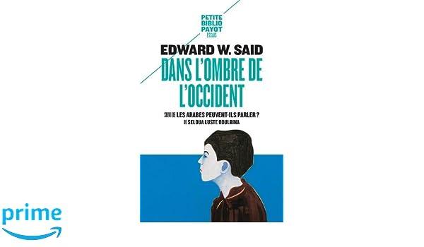 981938e63ad3 Amazon.fr - Dans l ombre de l Occident, et autres propos   Suivi de Les  Arabes peuvent-ils parler   - Edward-W Said, Seloua Luste Boulbina, Léa  Gauthier - ...
