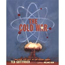 The Cold War: The Rise and Fall of the Soviet Union by Ted Gottfried (2003-04-09)