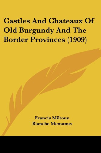 Castles and Chateaux of Old Burgundy and the Border Provinces (1909)