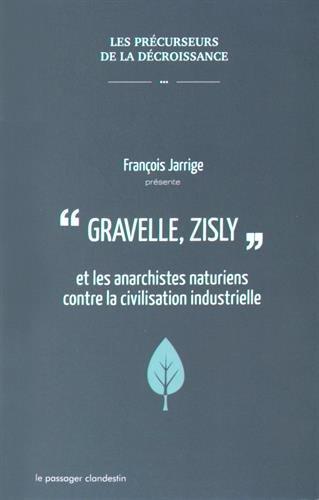 Gravelle, Zisly et les anarchistes naturiens contre la civilisation industrielle