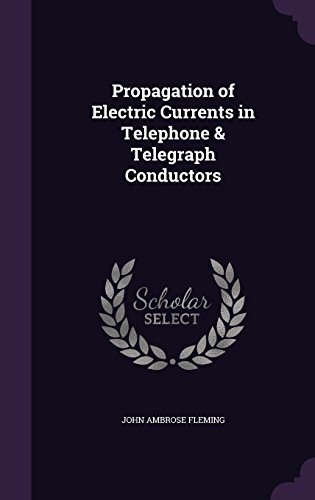 Propagation of Electric Currents in Telephone & Telegraph Conductors