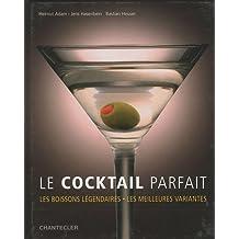 Le cocktail parfait : Les boissons légendaires, les meilleures variantes