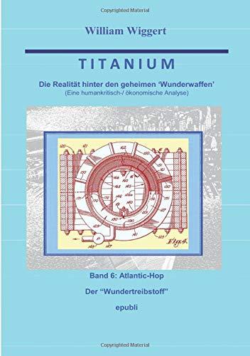 Titanium - Die Realität hinter den geheimen Wunderwaffen: Band 6: Atlantic Hop -Der Wundertreibstoff-