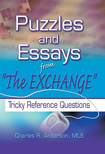 Puzzles and Essays from 'The Exchange': Tricky Reference Questions (Haworth Cataloging & Classification) (English Edition) por Charles R Anderson