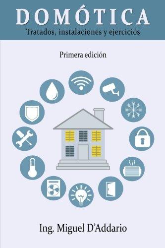 Domótica: Tratados, instalaciones y ejercicios por Ing. Miguel D'Addario
